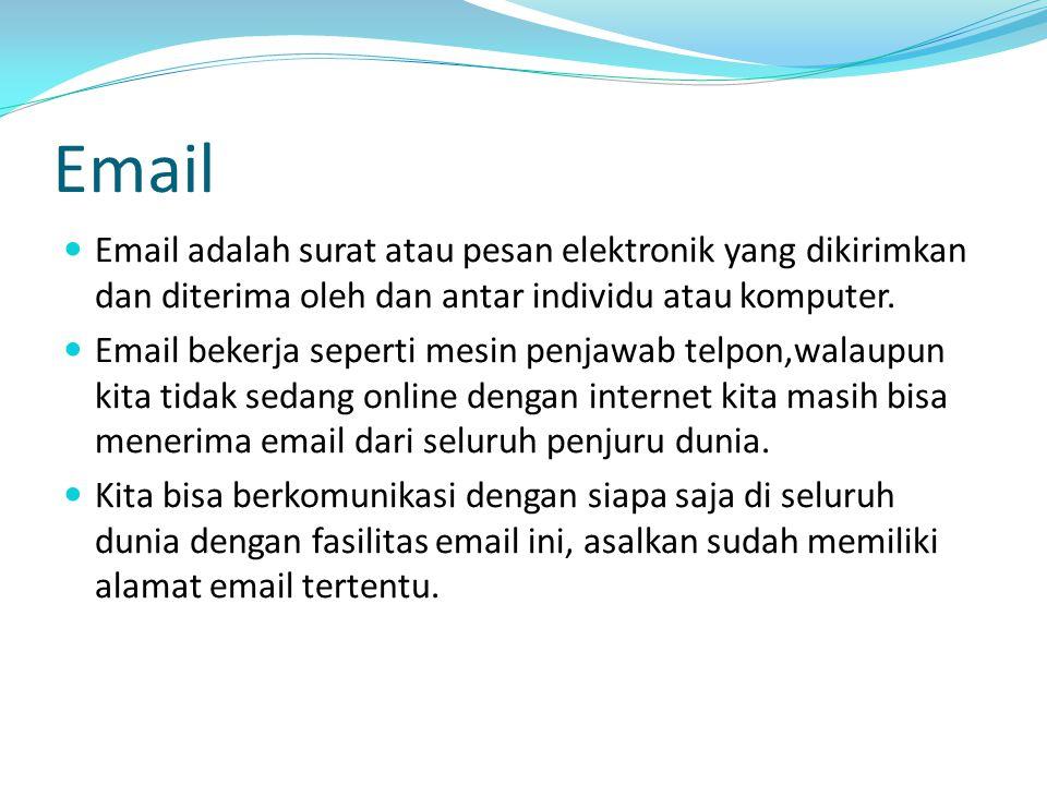 Email Email adalah surat atau pesan elektronik yang dikirimkan dan diterima oleh dan antar individu atau komputer. Email bekerja seperti mesin penjawa