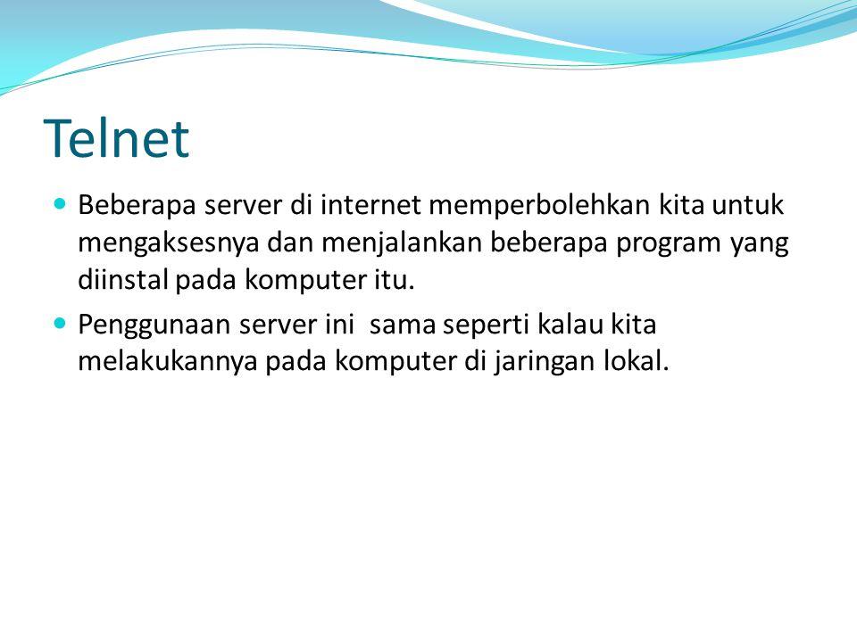 Telnet Beberapa server di internet memperbolehkan kita untuk mengaksesnya dan menjalankan beberapa program yang diinstal pada komputer itu. Penggunaan