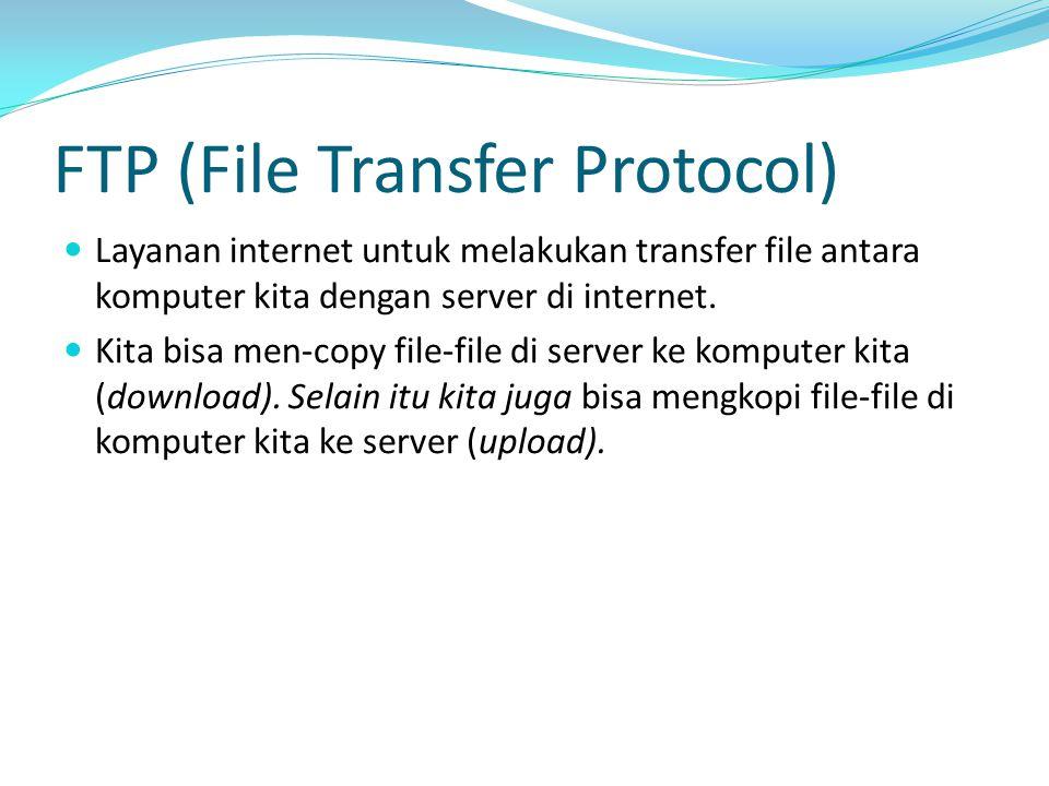 FTP (File Transfer Protocol) Layanan internet untuk melakukan transfer file antara komputer kita dengan server di internet. Kita bisa men-copy file-fi