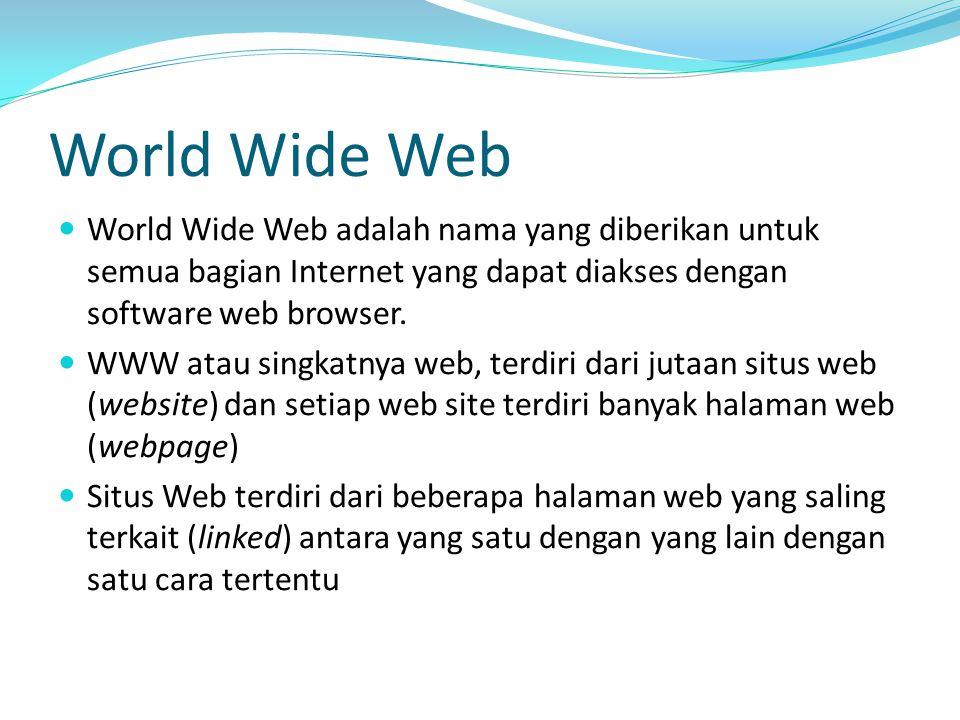 World Wide Web World Wide Web adalah nama yang diberikan untuk semua bagian Internet yang dapat diakses dengan software web browser. WWW atau singkatn