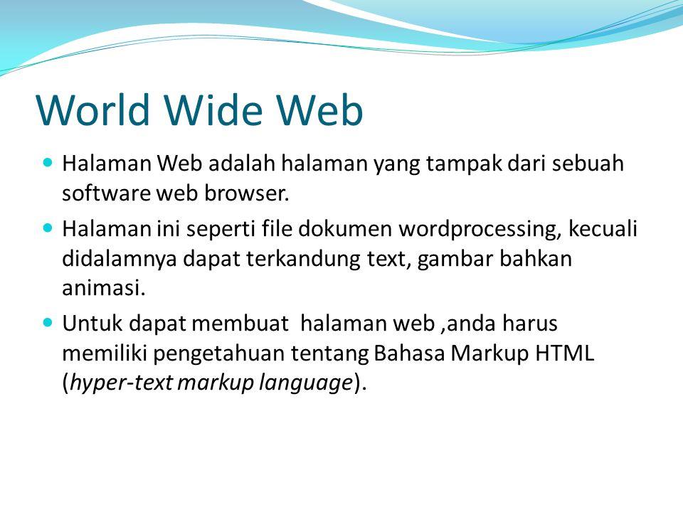World Wide Web Halaman Web adalah halaman yang tampak dari sebuah software web browser. Halaman ini seperti file dokumen wordprocessing, kecuali didal