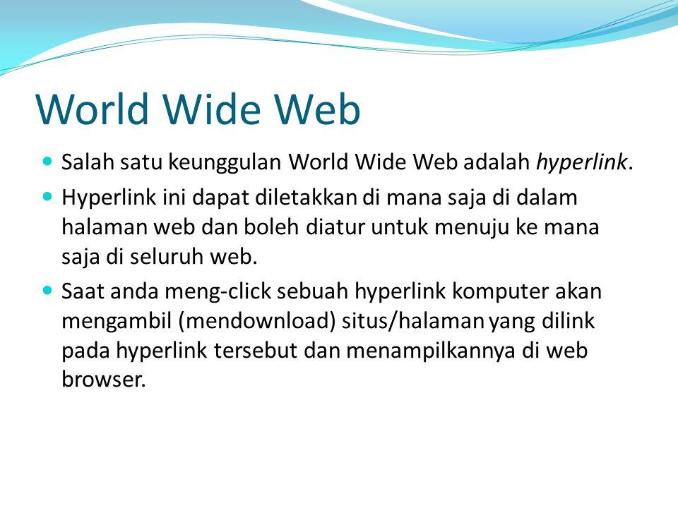 World Wide Web Salah satu keunggulan World Wide Web adalah hyperlink. Hyperlink ini dapat diletakkan di mana saja di dalam halaman web dan boleh diatu