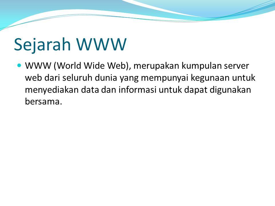 Sejarah WWW WWW (World Wide Web), merupakan kumpulan server web dari seluruh dunia yang mempunyai kegunaan untuk menyediakan data dan informasi untuk