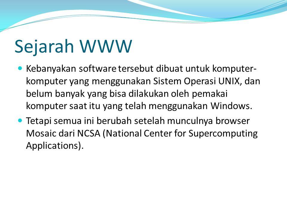 Sejarah WWW Kebanyakan software tersebut dibuat untuk komputer- komputer yang menggunakan Sistem Operasi UNIX, dan belum banyak yang bisa dilakukan ol