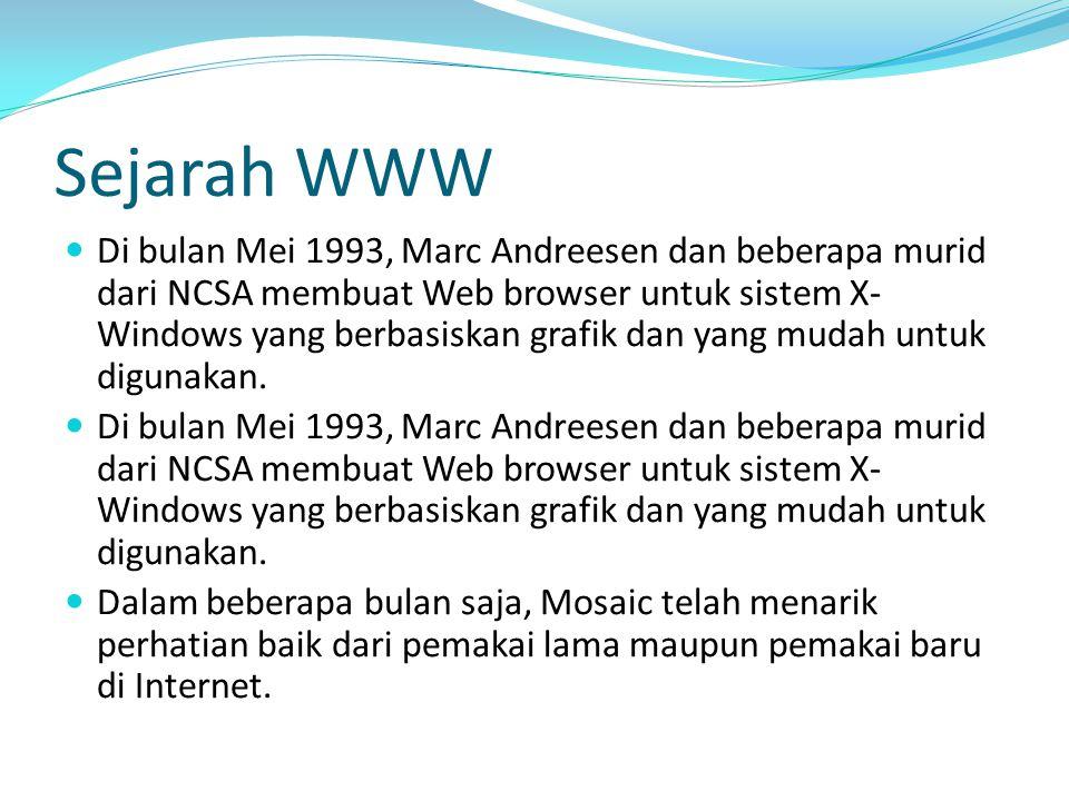 Sejarah WWW Di bulan Mei 1993, Marc Andreesen dan beberapa murid dari NCSA membuat Web browser untuk sistem X- Windows yang berbasiskan grafik dan yan