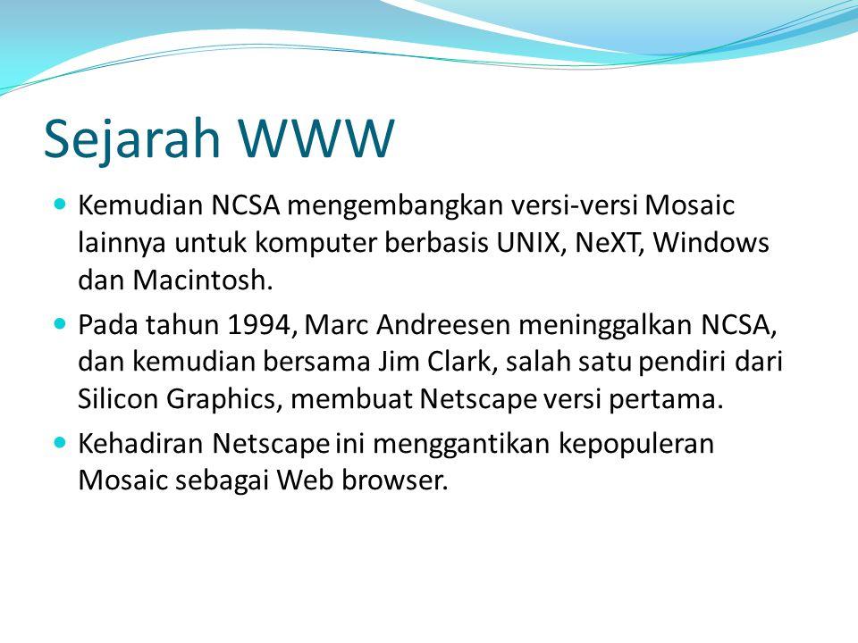 Sejarah WWW Kemudian NCSA mengembangkan versi-versi Mosaic lainnya untuk komputer berbasis UNIX, NeXT, Windows dan Macintosh. Pada tahun 1994, Marc An