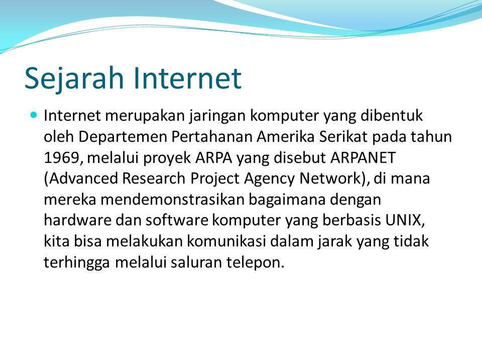Sejarah Internet Internet merupakan jaringan komputer yang dibentuk oleh Departemen Pertahanan Amerika Serikat pada tahun 1969, melalui proyek ARPA ya