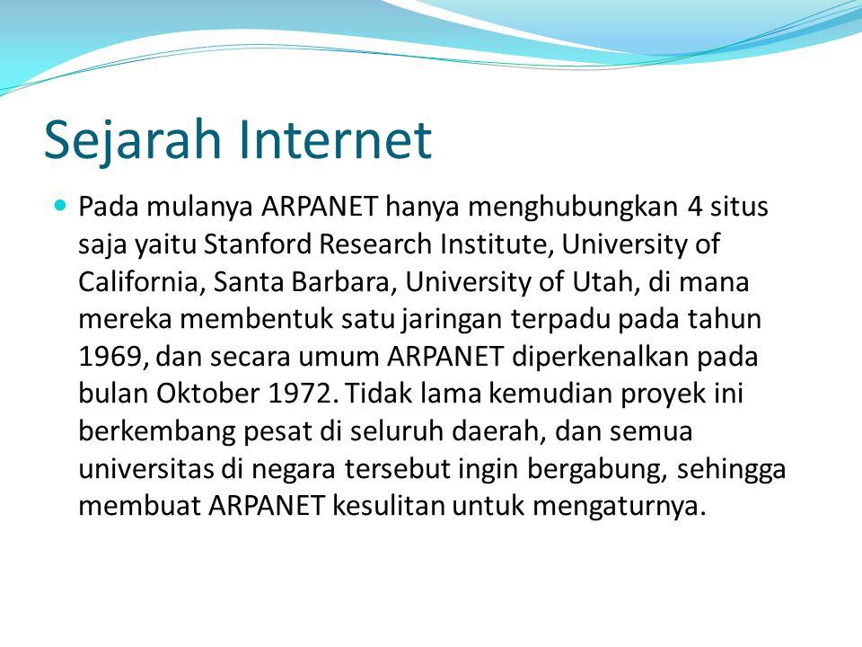 Sejarah Internet Pada mulanya ARPANET hanya menghubungkan 4 situs saja yaitu Stanford Research Institute, University of California, Santa Barbara, Uni