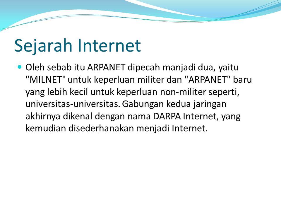 Sejarah Internet Oleh sebab itu ARPANET dipecah manjadi dua, yaitu