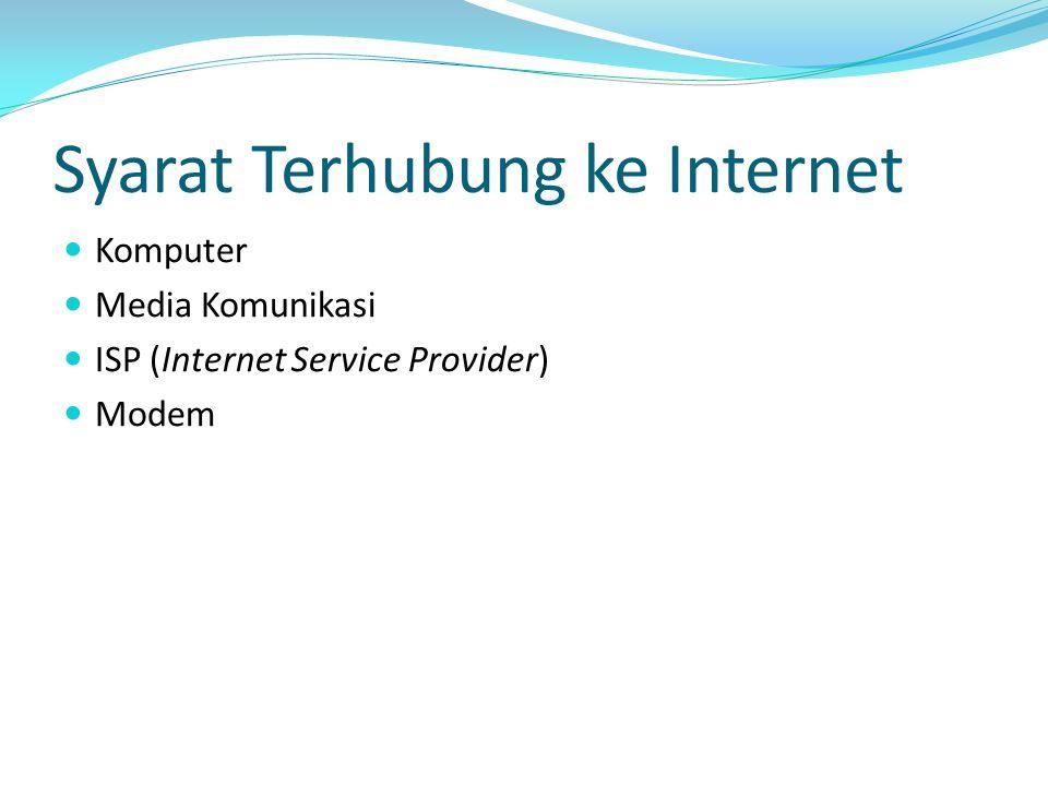 Syarat Terhubung ke Internet Komputer Media Komunikasi ISP (Internet Service Provider) Modem