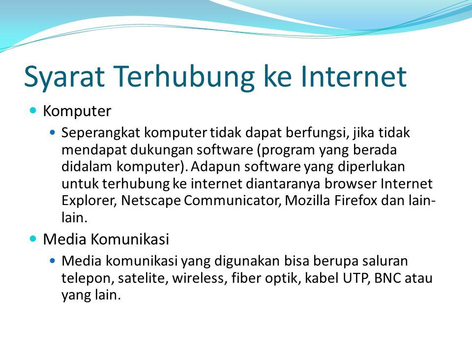 Syarat Terhubung ke Internet Komputer Seperangkat komputer tidak dapat berfungsi, jika tidak mendapat dukungan software (program yang berada didalam k