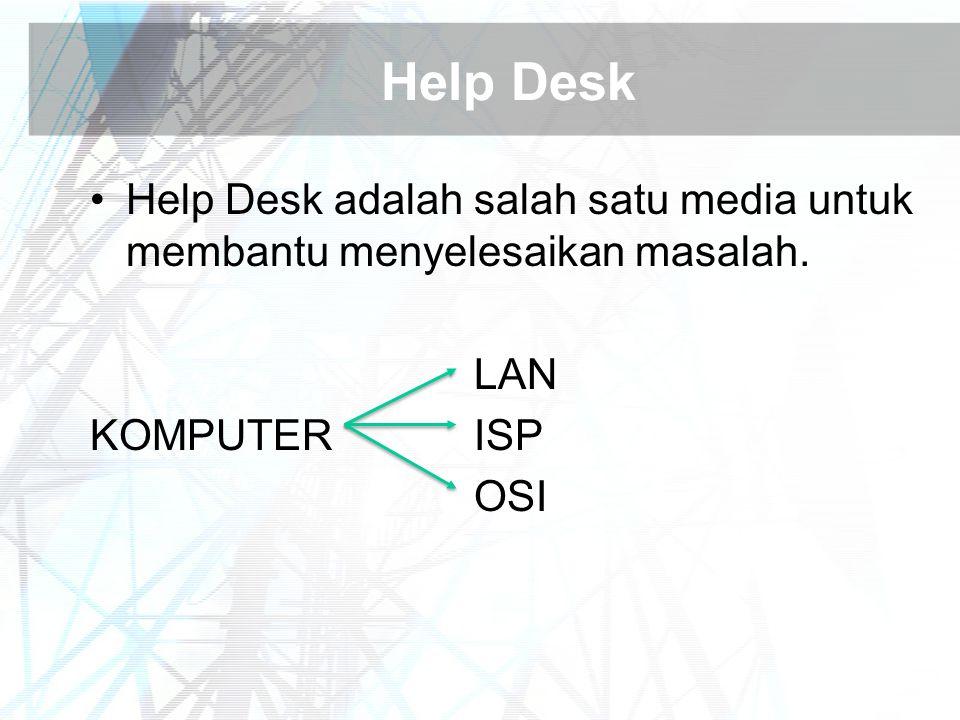 Help Desk Help Desk adalah salah satu media untuk membantu menyelesaikan masalah. LAN KOMPUTERISP OSI