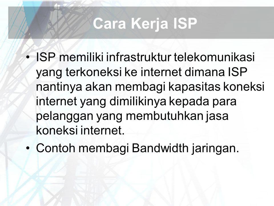 Cara Kerja ISP ISP memiliki infrastruktur telekomunikasi yang terkoneksi ke internet dimana ISP nantinya akan membagi kapasitas koneksi internet yang dimilikinya kepada para pelanggan yang membutuhkan jasa koneksi internet.