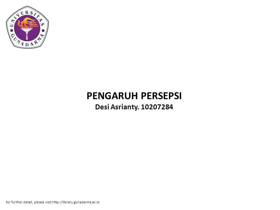 PENGARUH PERSEPSI Desi Asrianty. 10207284 for further detail, please visit http://library.gunadarma.ac.id