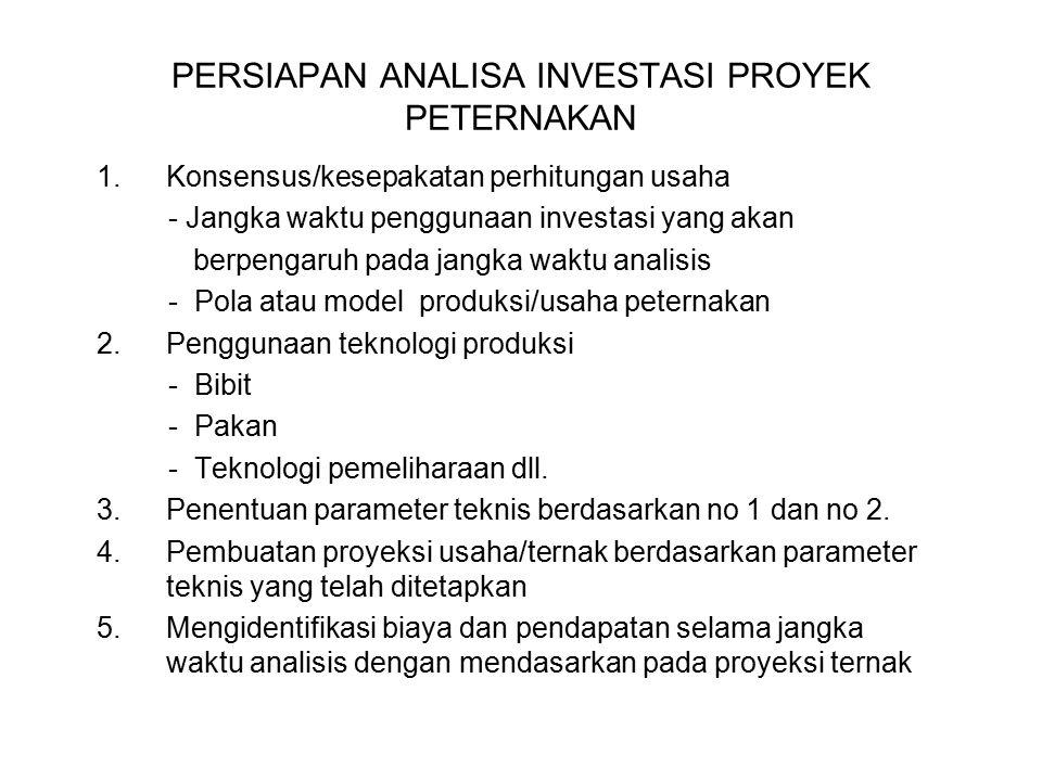 PERSIAPAN ANALISA INVESTASI PROYEK PETERNAKAN 1.Konsensus/kesepakatan perhitungan usaha - Jangka waktu penggunaan investasi yang akan berpengaruh pada