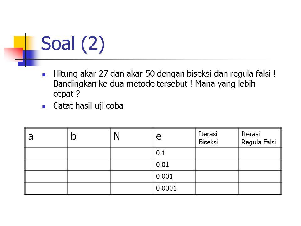 Soal (2) Hitung akar 27 dan akar 50 dengan biseksi dan regula falsi ! Bandingkan ke dua metode tersebut ! Mana yang lebih cepat ? Catat hasil uji coba
