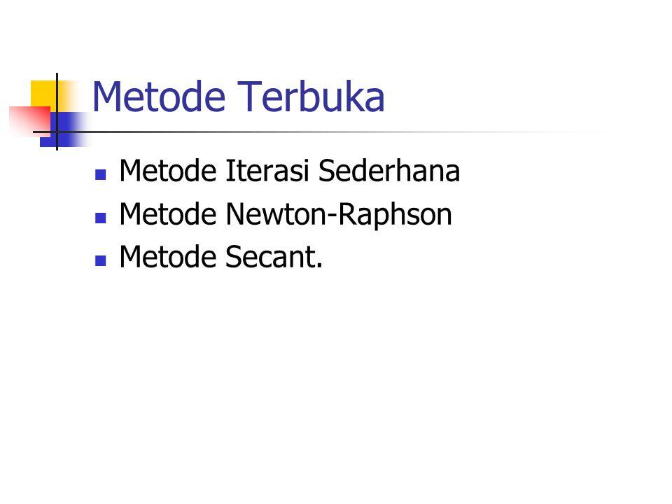 Metode Terbuka Metode Iterasi Sederhana Metode Newton-Raphson Metode Secant.