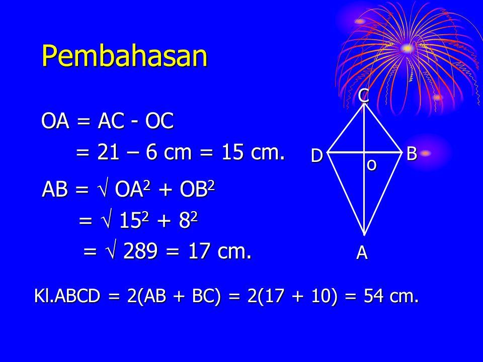 Pembahasan OA = AC - OC = 21 – 6 cm = 15 cm. = 21 – 6 cm = 15 cm. ACB D o AB =  OA 2 + OB 2 =  15 2 + 8 2 =  15 2 + 8 2 =  289 = 17 cm. =  289 =