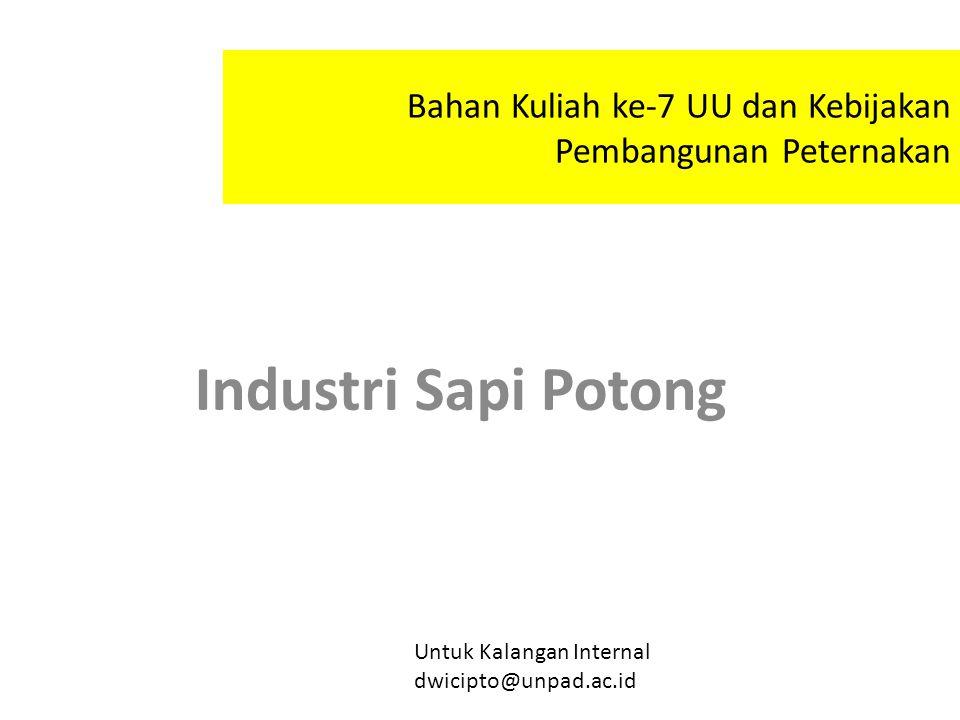 Bahan Kuliah ke-7 UU dan Kebijakan Pembangunan Peternakan Industri Sapi Potong Untuk Kalangan Internal dwicipto@unpad.ac.id
