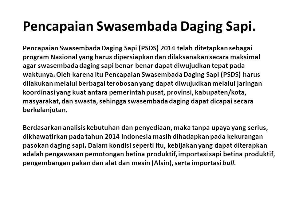 Pencapaian Swasembada Daging Sapi. Pencapaian Swasembada Daging Sapi (PSDS) 2014 telah ditetapkan sebagai program Nasional yang harus dipersiapkan dan