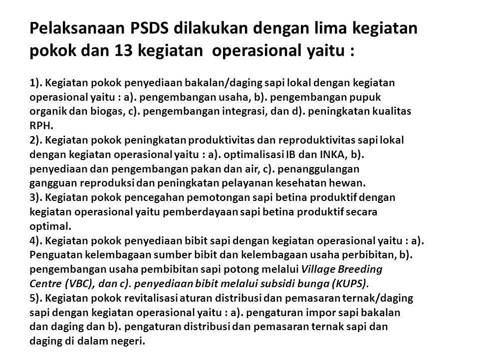 Pelaksanaan PSDS dilakukan dengan lima kegiatan pokok dan 13 kegiatan operasional yaitu : 1). Kegiatan pokok penyediaan bakalan/daging sapi lokal deng
