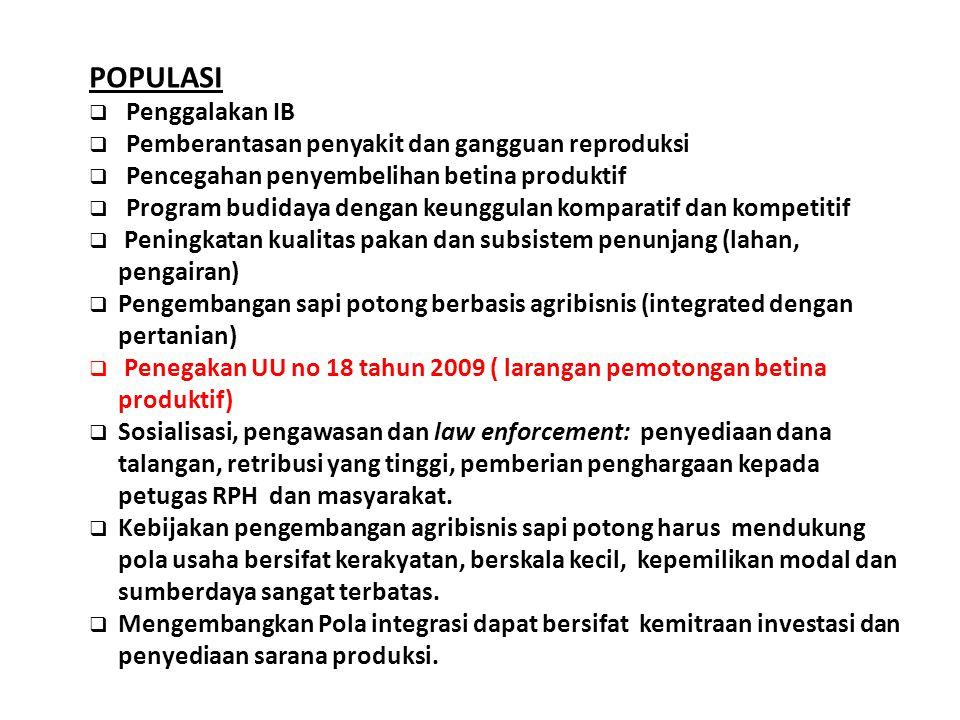 POPULASI  Penggalakan IB  Pemberantasan penyakit dan gangguan reproduksi  Pencegahan penyembelihan betina produktif  Program budidaya dengan keung