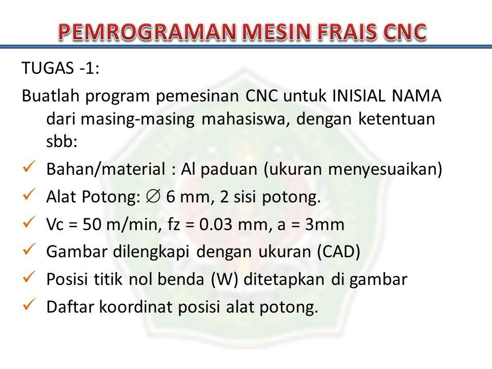TUGAS -1: Buatlah program pemesinan CNC untuk INISIAL NAMA dari masing-masing mahasiswa, dengan ketentuan sbb: Bahan/material : Al paduan (ukuran meny