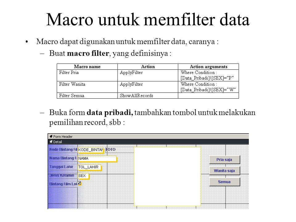 Macro untuk memfilter data Macro dapat digunakan untuk memfilter data, caranya : –Buat macro filter, yang definisinya : –Buka form data pribadi, tamba
