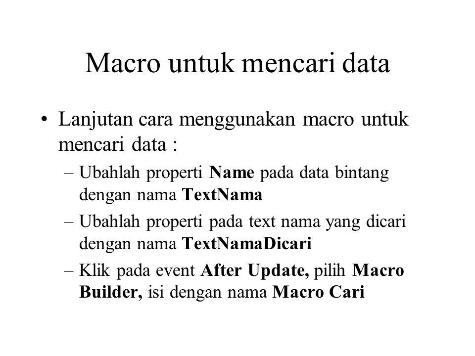 Macro untuk mencari data Lanjutan cara menggunakan macro untuk mencari data : –Ubahlah properti Name pada data bintang dengan nama TextNama –Ubahlah p