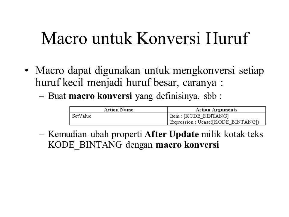 Macro untuk Konversi Huruf Macro dapat digunakan untuk mengkonversi setiap huruf kecil menjadi huruf besar, caranya : –Buat macro konversi yang defini