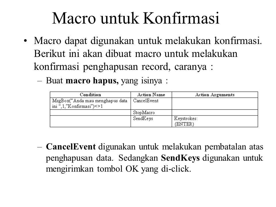 Macro untuk Konfirmasi Macro dapat digunakan untuk melakukan konfirmasi. Berikut ini akan dibuat macro untuk melakukan konfirmasi penghapusan record,