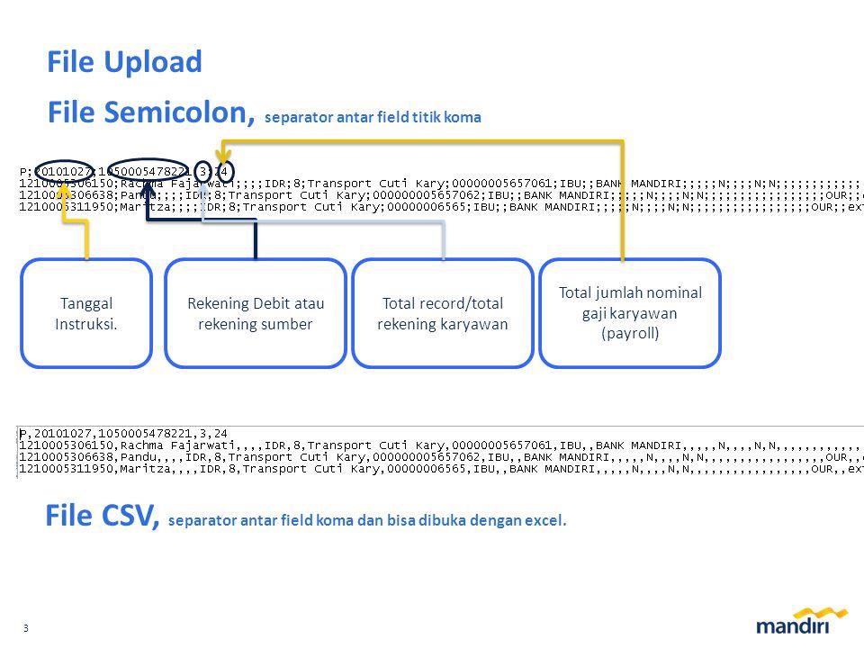 3 File Upload File Semicolon, separator antar field titik koma Total record/total rekening karyawan Tanggal Instruksi. Rekening Debit atau rekening su
