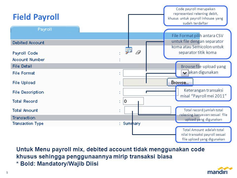 5 Field Payroll Untuk Menu payroll mix, debited account tidak menggunakan code khusus sehingga penggunaannya mirip transaksi biasa * Bold: Mandatory/W