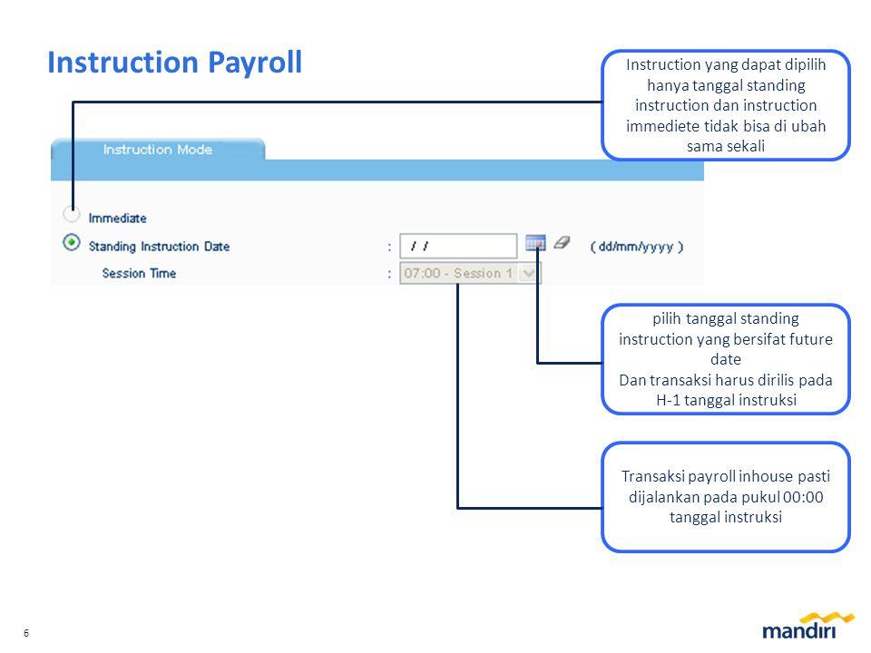6 Instruction Payroll Instruction yang dapat dipilih hanya tanggal standing instruction dan instruction immediete tidak bisa di ubah sama sekali pilih