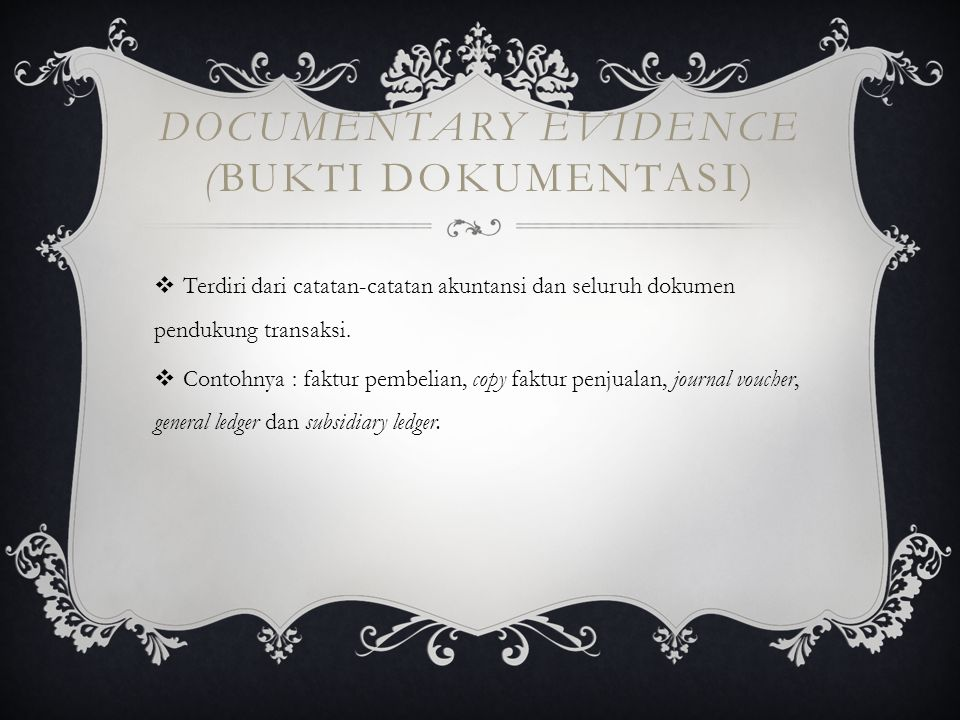 DOCUMENTARY EVIDENCE (BUKTI DOKUMENTASI)  Terdiri dari catatan-catatan akuntansi dan seluruh dokumen pendukung transaksi.