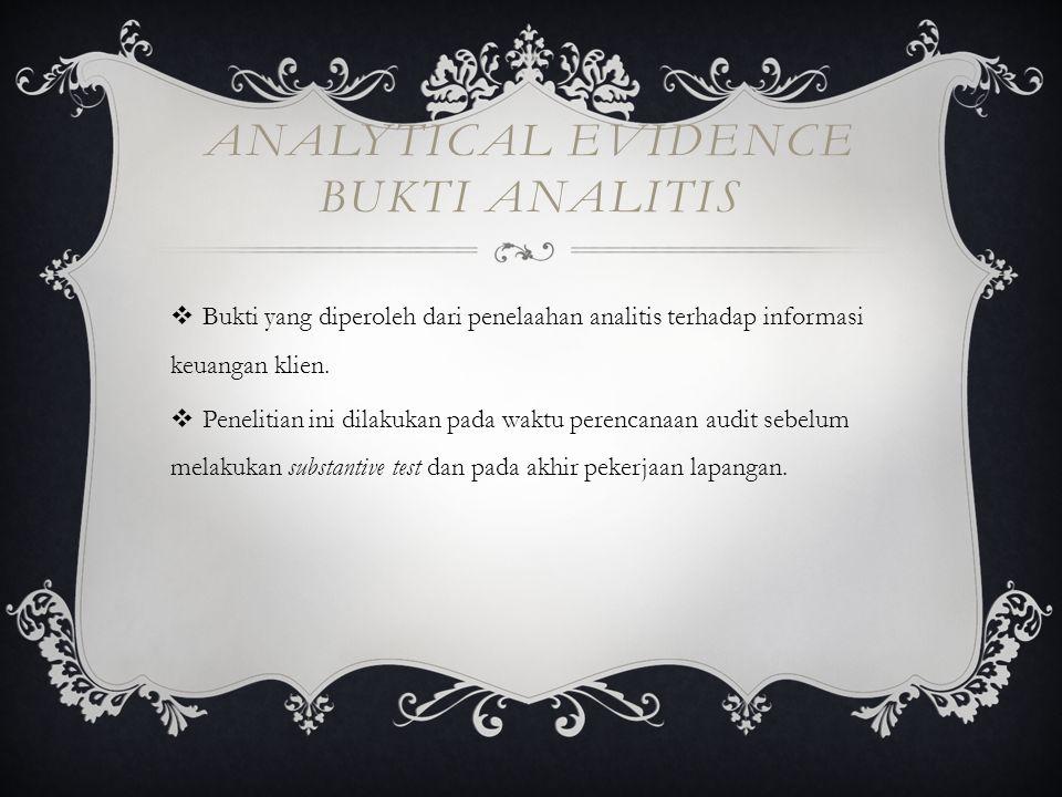 ANALYTICAL EVIDENCE BUKTI ANALITIS  Bukti yang diperoleh dari penelaahan analitis terhadap informasi keuangan klien.