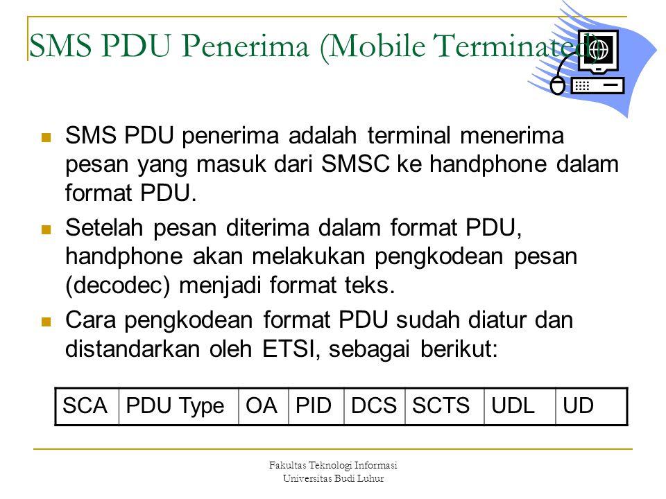 Fakultas Teknologi Informasi Universitas Budi Luhur SMS PDU Penerima (Mobile Terminated) SMS PDU penerima adalah terminal menerima pesan yang masuk da