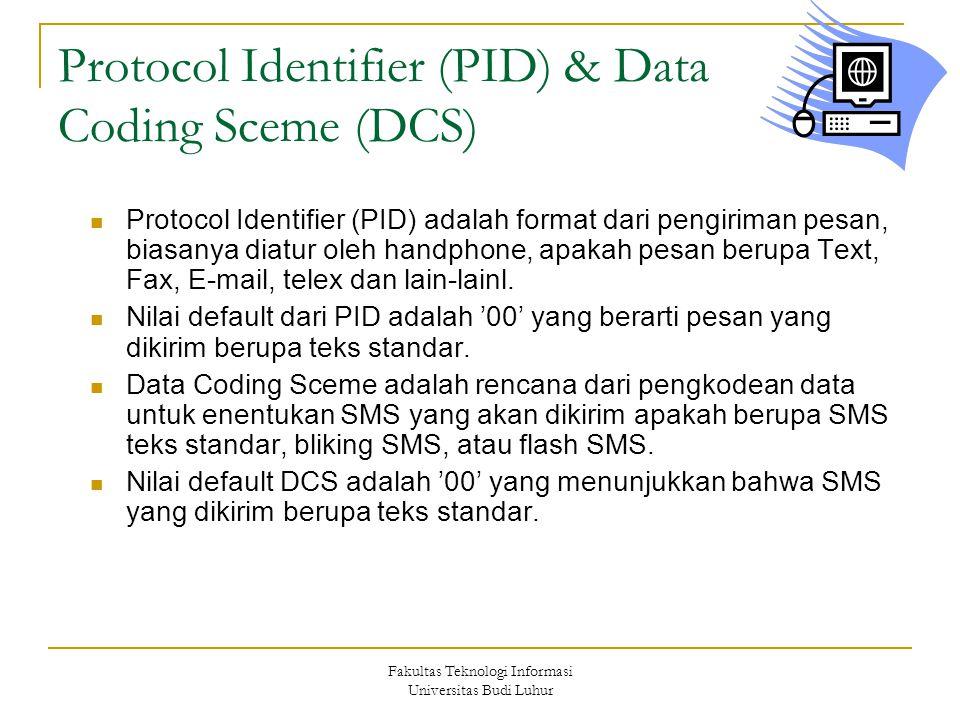 Fakultas Teknologi Informasi Universitas Budi Luhur Protocol Identifier (PID) & Data Coding Sceme (DCS) Protocol Identifier (PID) adalah format dari p