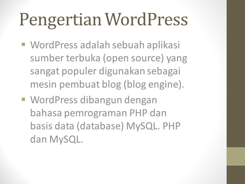 Pengertian WordPress  WordPress adalah sebuah aplikasi sumber terbuka (open source) yang sangat populer digunakan sebagai mesin pembuat blog (blog engine).