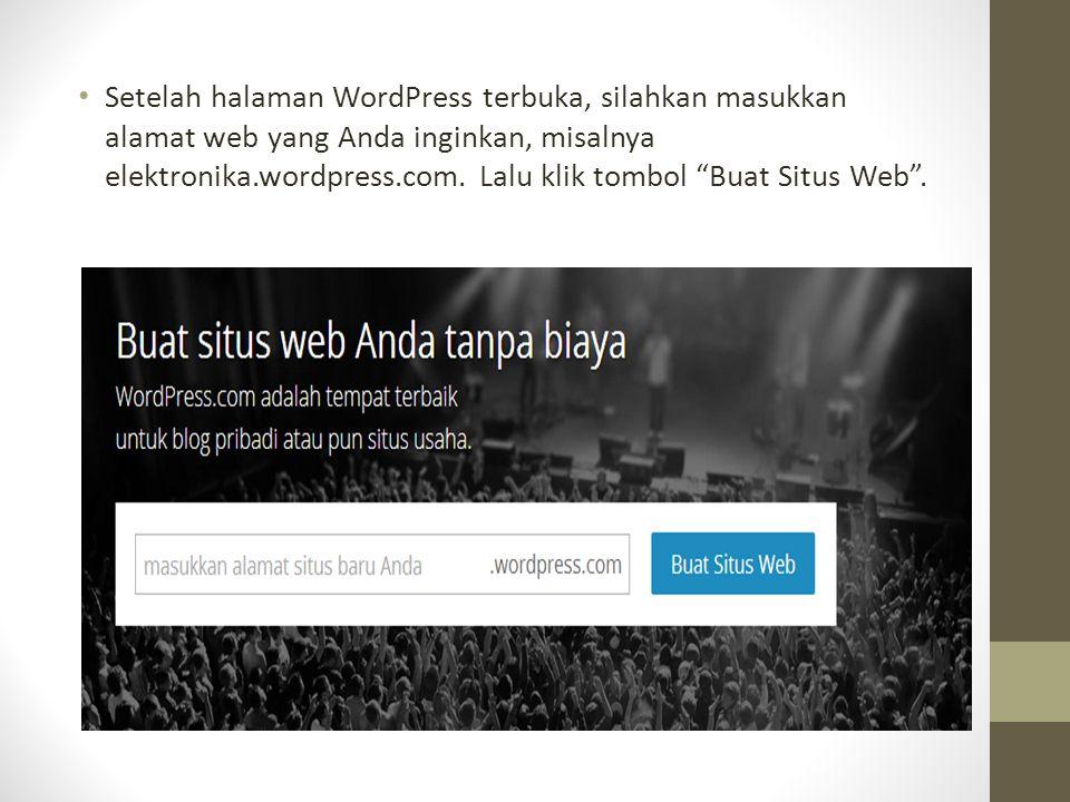 Setelah halaman WordPress terbuka, silahkan masukkan alamat web yang Anda inginkan, misalnya elektronika.wordpress.com.