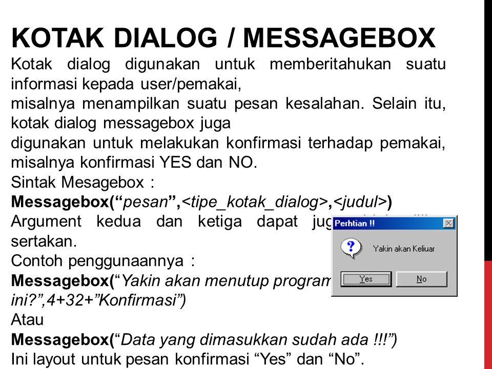 KOTAK DIALOG / MESSAGEBOX Kotak dialog digunakan untuk memberitahukan suatu informasi kepada user/pemakai, misalnya menampilkan suatu pesan kesalahan.