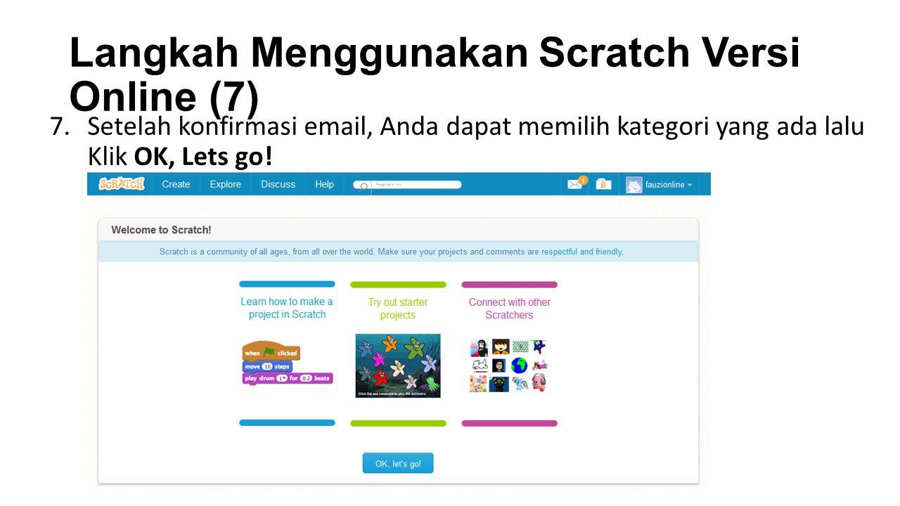 Langkah Menggunakan Scratch Versi Online (7) 7.Setelah konfirmasi email, Anda dapat memilih kategori yang ada lalu Klik OK, Lets go!