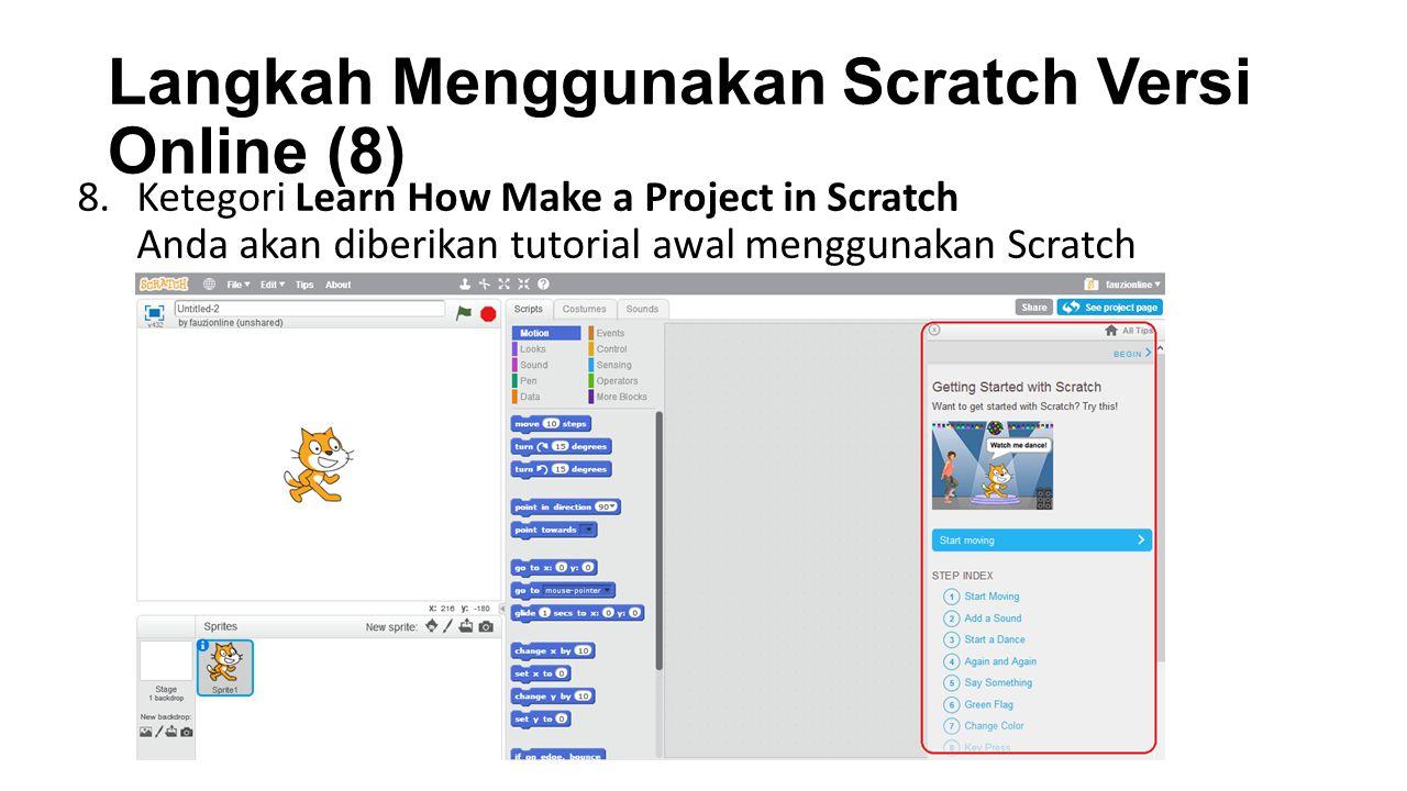 Langkah Menggunakan Scratch Versi Online (8) 8.Ketegori Learn How Make a Project in Scratch Anda akan diberikan tutorial awal menggunakan Scratch