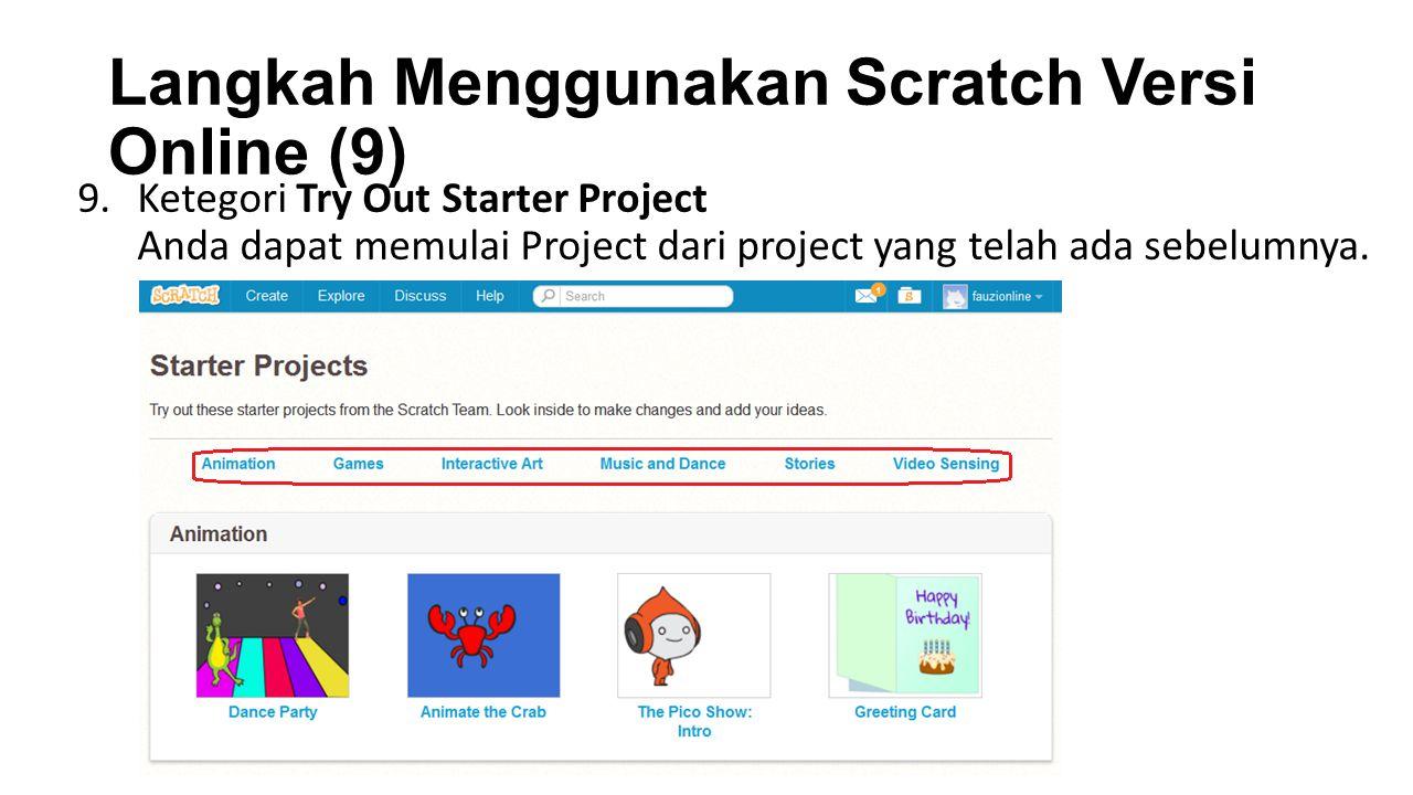 Langkah Menggunakan Scratch Versi Online (9) 9.Ketegori Try Out Starter Project Anda dapat memulai Project dari project yang telah ada sebelumnya.