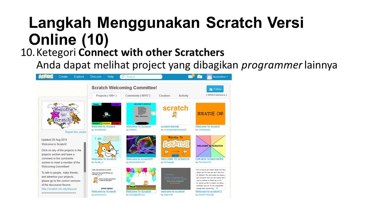 Langkah Menggunakan Scratch Versi Online (10) 10.Ketegori Connect with other Scratchers Anda dapat melihat project yang dibagikan programmer lainnya