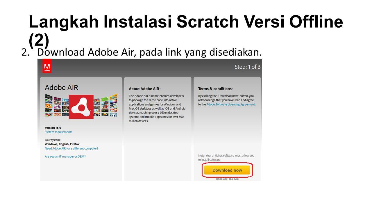 Langkah Instalasi Scratch Versi Offline (2) 2.Download Adobe Air, pada link yang disediakan.