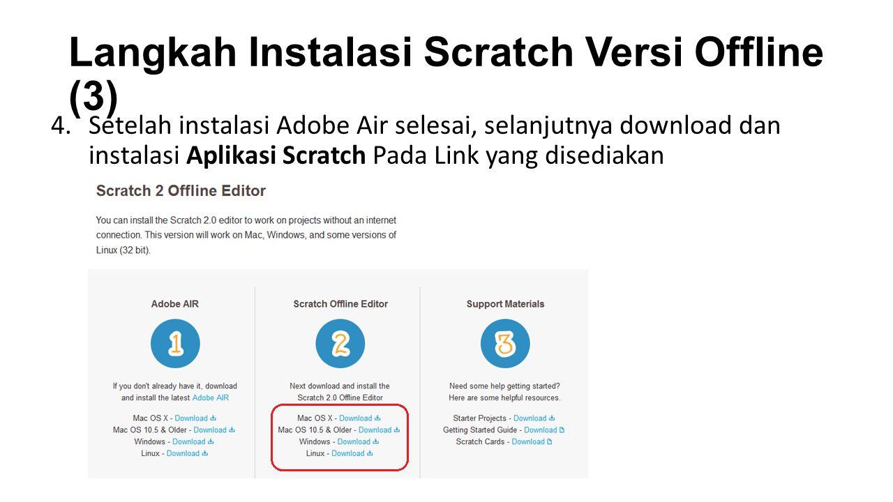 Langkah Instalasi Scratch Versi Offline (3) 4.Setelah instalasi Adobe Air selesai, selanjutnya download dan instalasi Aplikasi Scratch Pada Link yang