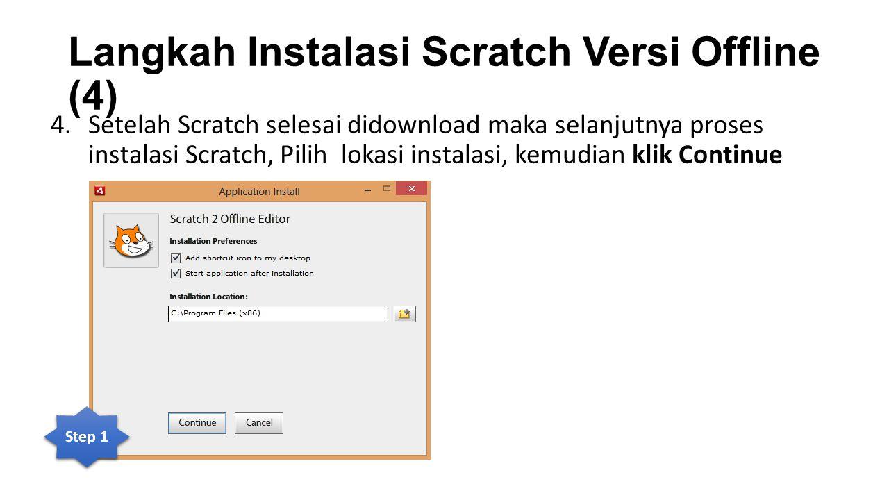 Langkah Instalasi Scratch Versi Offline (4) 4.Setelah Scratch selesai didownload maka selanjutnya proses instalasi Scratch, Pilih lokasi instalasi, ke