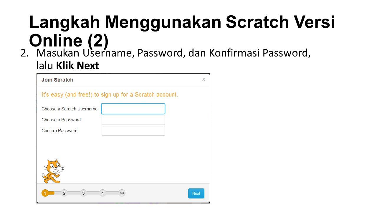 Langkah Menggunakan Scratch Versi Online (2) 2.Masukan Username, Password, dan Konfirmasi Password, lalu Klik Next