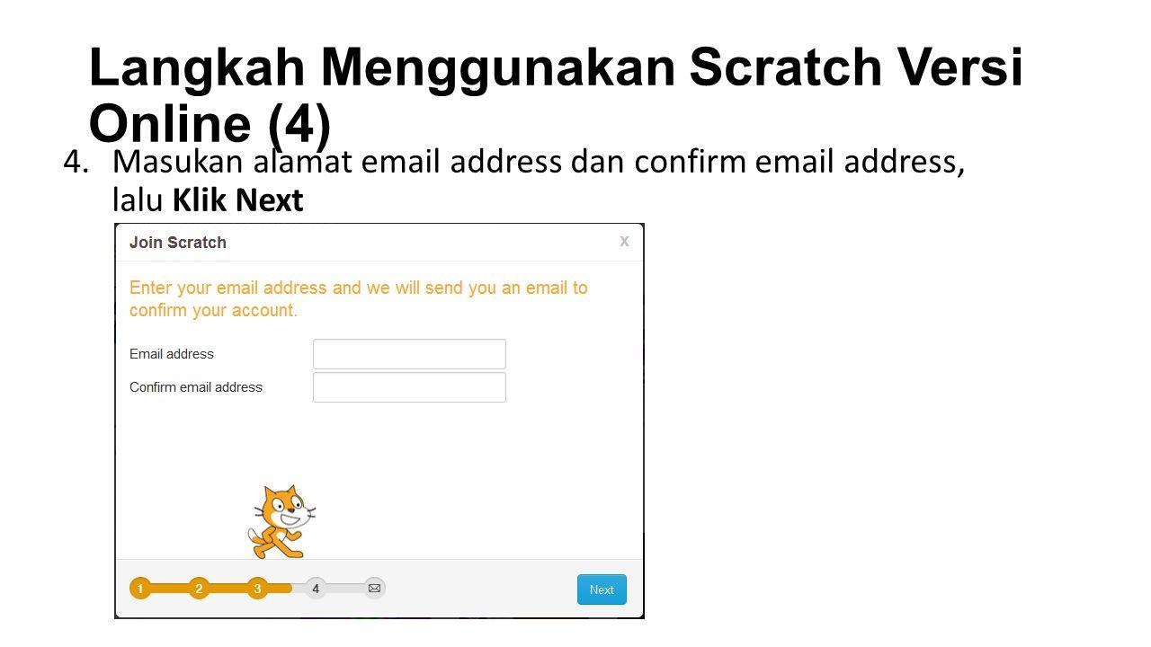 Langkah Menggunakan Scratch Versi Online (4) 4.Masukan alamat email address dan confirm email address, lalu Klik Next